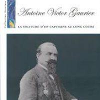 Livre Antoine Victor Gaurier Capitaine au long coursde Anne Lasserre-vergne
